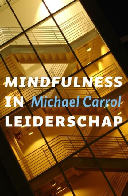 Mindfulness in leiderschap, Michael Carroll