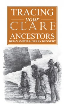 A Guide to Tracing your Clare Ancestors, Brian Smith, Gerry Kennedy