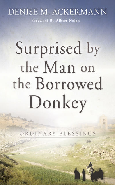 Surprised by the man on the borrowed donkey: Ordinary Blessings, Denise Ackermann