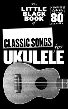 The Little Black Book Of Classic Songs For Ukulele, Adrian Hopkins