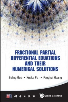 Fractional Partial Differential Equations and Their Numerical Solutions, Boling Guo, Fenghui Huang, Xueke Pu