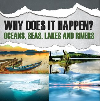 Why Does It Happen?: Oceans, Seas, Lakes and Rivers, Baby Professor