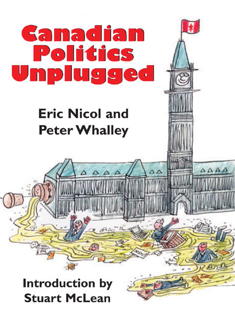 Canadian Politics Unplugged, Eric Nicol, Peter Whalley