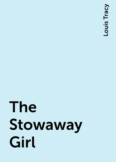The Stowaway Girl, Louis Tracy
