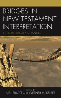 Bridges in New Testament Interpretation, James Harrison, Gerd Theissen, Alan Kenneth Kirk, Antoinette Clark Wire, Davina C. Lopez, Holly E. Hearon, Neil Elliott, Noelle Damico, Rafael Rodríguez, Werner H. Kelber