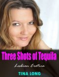 Three Shots of Tequila (Lesbian Erotica), Tina Long