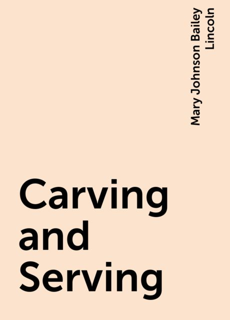 Carving and Serving, Mary Johnson Bailey Lincoln