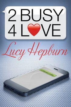 2 Busy 4 Love, Lucy Hepburn