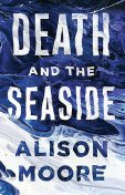 Death and the Seaside, Alison Moore
