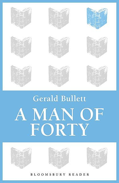 A Man of Forty, Gerald Bullett