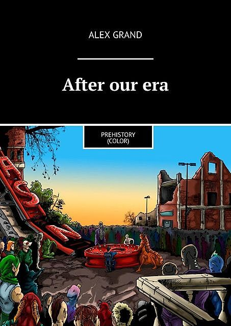 After our era. Prehistory (color), ALEX GRAND