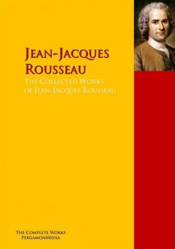 The Collected Works of Jean-Jacques Rousseau, Jean, Jacques Rousseau