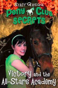 Victory and the All-Stars Academy (Pony Club Secrets, Book 8), Stacy Gregg