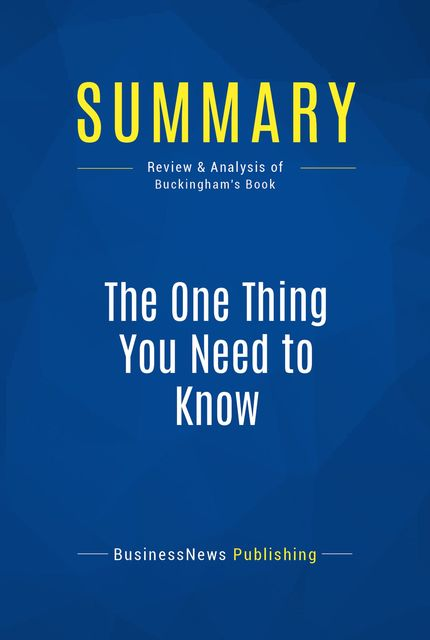 Summary : The one Thing You Need to Know – Marcus Buckingham, BusinessNews Publishing