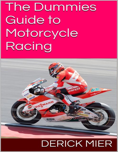 Dummies Guide to Motorcycle Racing, Derick Mier