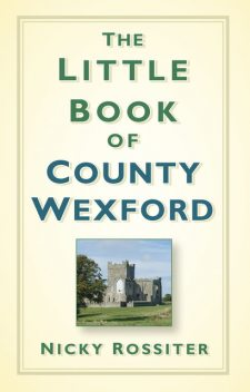 The Little Book of County Wexford, Nicky Rossiter