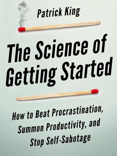 The Science of Getting Started, Patrick King
