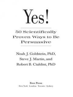 Yes!: 50 Scientifically Proven Ways to Be Persuasive, Steve Martin, Роберт Чалдини, Noah Goldstein