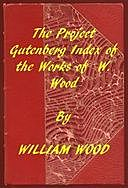 Index of the Project Gutenberg Works of William Wood, William Charles Henry Wood
