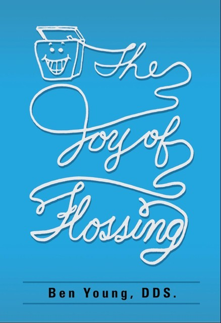 The Joy of Flossing, Benjamin W Young