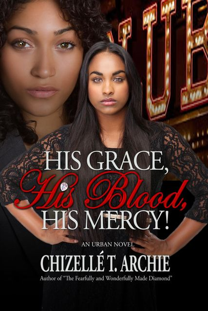 His Grace, His Blood, His Mercy!, Chizelle T.Archie