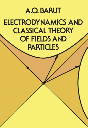 Electrodynamics and Classical Theory of Fields and Particles, A.O.Barut