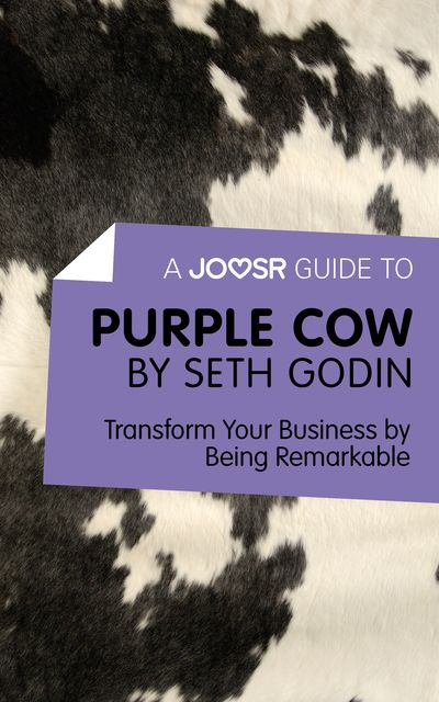 A Joosr Guide to Purple Cow by Seth Godin, Joosr