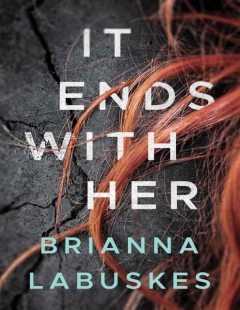 It Ends With Her: A Novel, Brianna Labuskes