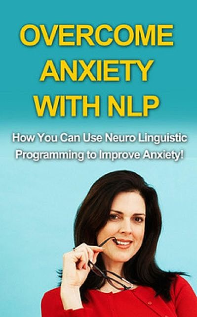 Overcome Anxiety With NLP, Andrew Wilkinson