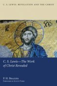 C.S. Lewis—The Work of Christ Revealed, P.H. Brazier