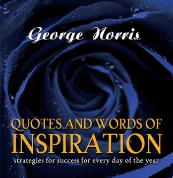 Quotes and Words of Inspiration, George D Norris