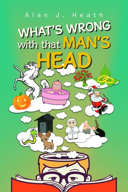 WHAT'S WRONG with that MAN'S HEAD, Alan J. Heath