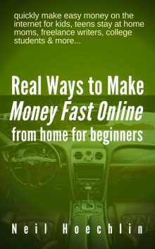 Real Ways to Make Money Fast Online from Home for Beginners, Neil Hoechlin