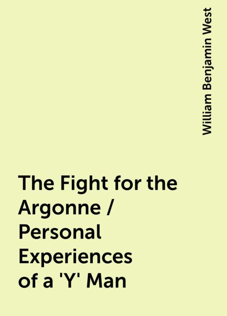 The Fight for the Argonne / Personal Experiences of a 'Y' Man, William Benjamin West