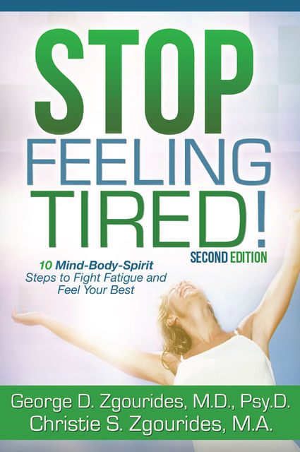 Stop Feeling Tired! 10 Mind-Body-Spirit Steps to Fight Fatigue and Feel Your Best – Second Edition, George D.Zgourides