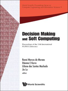 Decision Making and Soft Computing, Etienne E Kerre, Jie Lu, Liliane dos Santos Machado, Ronei Marcos de Moraes