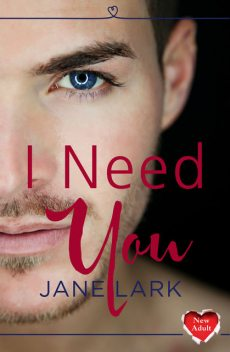 I Need You: HarperImpulse New Adult Romance, Jane Lark