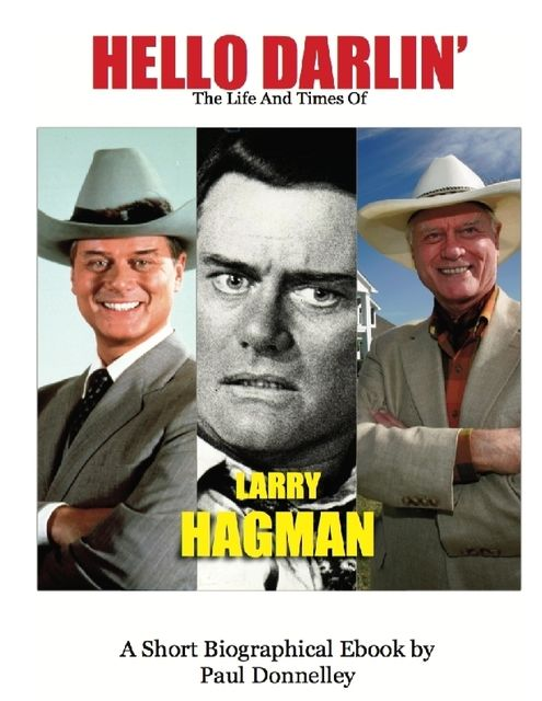 Hello Darlin' the Life and Times of Larry Hagman, Paul Donnelley