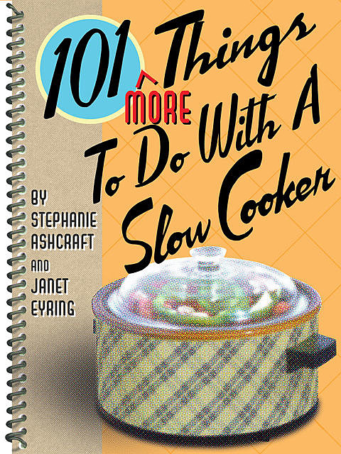 101 More Things To Do With a Slow Cooker, Stephanie Ashcraft, Janet Eyring