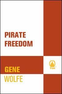 Pirate Freedom, Gene Wolfe