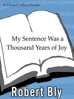 My Sentence Was a Thousand Years of Joy, Robert Bly