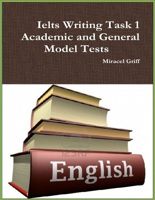 Ielts Writing Task 1 – Academic and General – Model Tests, Miracel Griff