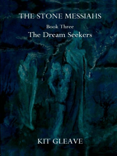 The Stone Messiahs : Book Three – The Dream Seekers,