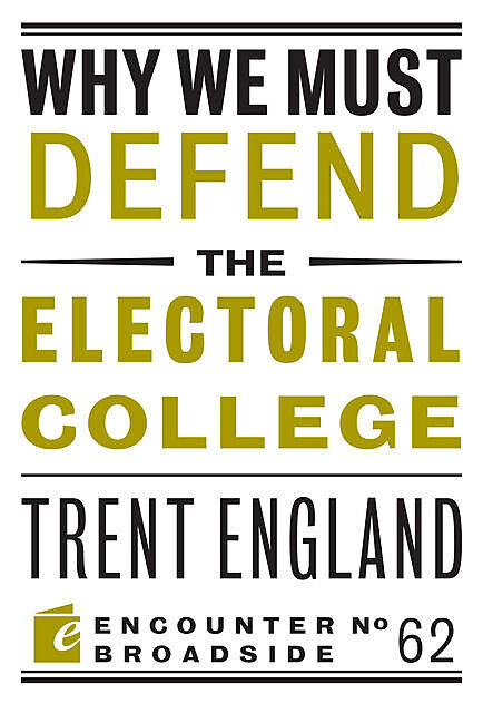 Why We Must Defend the Electoral College, Trent England