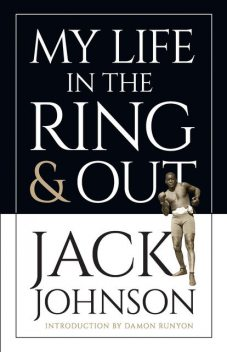 My Life in the Ring and Out, Jack Johnson