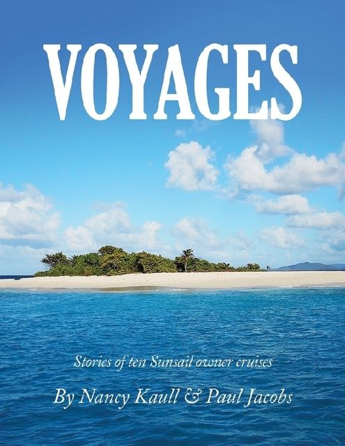 Voyages: Stories of Ten Sunsail Owner Cruises, Nancy Kaull, Paul Jacobs
