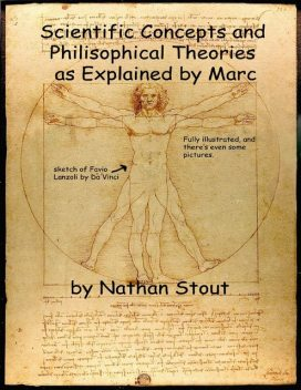 Scientific Concepts and Philosophical Theories as Explained By Marc, Nathan Stout