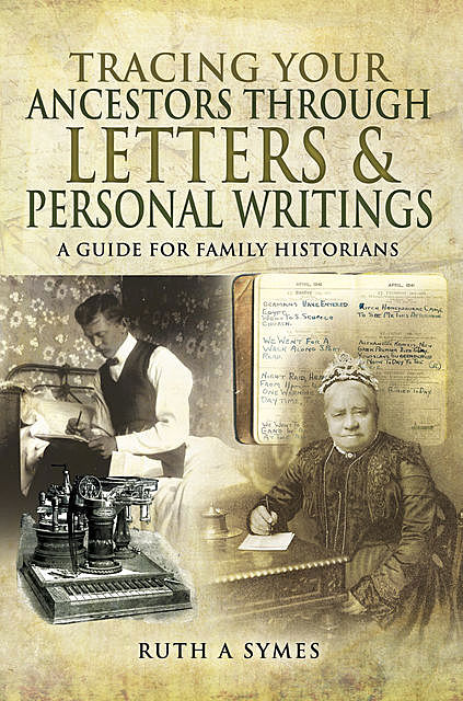Tracing Your Ancestors Through Letters and Personal Writings, Ruth Alexandra Symes