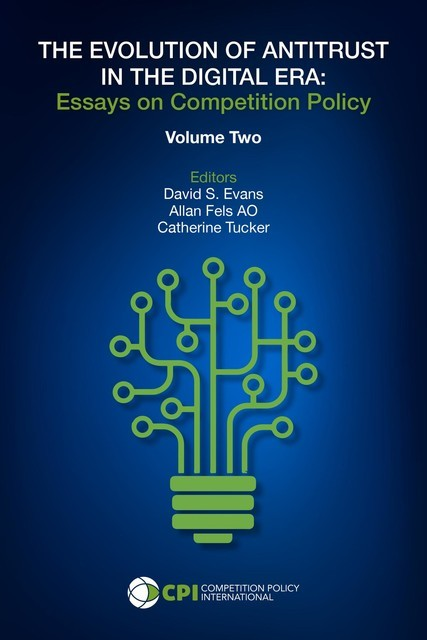 THE EVOLUTION OF ANTITRUST IN THE DIGITAL ERA – Vol. Two, Competition Policy International
