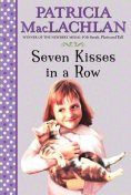 Seven Kisses in a Row, Patricia MacLachlan